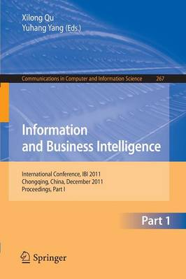 Information and Business Intelligence: International Conference, IBI 2011, Chongqing, China, December 23-25, 2011. Proceedings, Part I - Communications in Computer and Information Science 267 (Paperback)