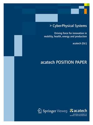 Cyber-Physical Systems: Driving force for innovations in mobility, health, energy and production - acatech BEZIEHT POSITION (Paperback)