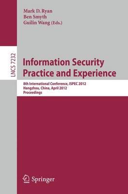 Information Security Practice and Experience: 8th International Conference, ISPEC 2012, Hangzhou, China, April 9-12, 2012, Proceedings - Security and Cryptology 7232 (Paperback)
