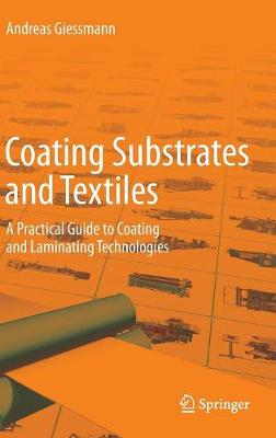 Coating Substrates and Textiles: A Practical Guide to Coating and Laminating Technologies (Hardback)