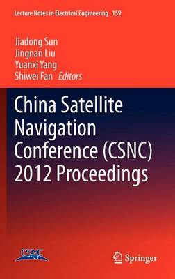 China Satellite Navigation Conference (CSNC) 2012 Proceedings - Lecture Notes in Electrical Engineering 159 (Hardback)