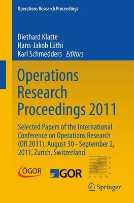 Operations Research Proceedings 2011: Selected Papers of the International Conference on Operations Research (OR 2011), August 30 - September 2, 2011, Zurich, Switzerland - Operations Research Proceedings (Paperback)