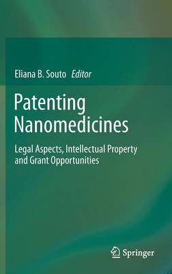 Patenting Nanomedicines: Legal Aspects, Intellectual Property and Grant Opportunities (Hardback)