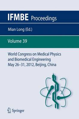 World Congress on Medical Physics and Biomedical Engineering May 26-31, 2012, Beijing, China - IFMBE Proceedings 39 (Paperback)