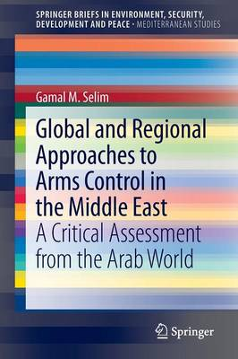 Global and Regional Approaches to Arms Control in the Middle East: A Critical Assessment from the Arab World - Mediterranean Studies 4 (Paperback)