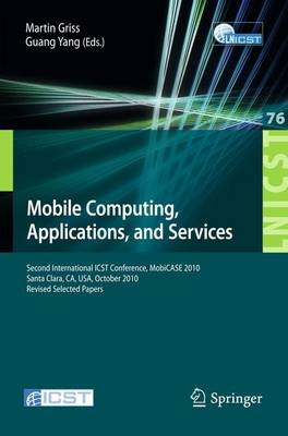 Mobile Computing, Applications, and Services: Second International ICST Conference, MOBICASE 2010, Santa Clara, CA, USA, October 25-28, 2010, Revised Selected Papers - Lecture Notes of the Institute for Computer Sciences, Social Informatics and Telecommunications Engineering 76 (Paperback)