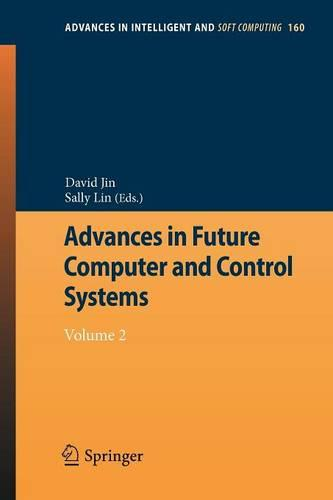 Advances in Future Computer and Control Systems: Volume 2 - Advances in Intelligent and Soft Computing 160 (Paperback)