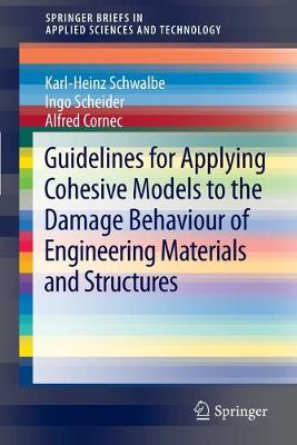 Guidelines for Applying Cohesive Models to the Damage Behaviour of Engineering Materials and Structures - SpringerBriefs in Applied Sciences and Technology (Paperback)