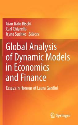 Global Analysis of Dynamic Models in Economics and Finance: Essays in Honour of Laura Gardini (Hardback)