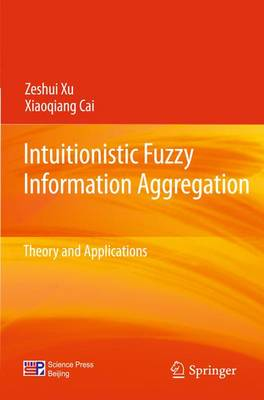 Intuitionistic Fuzzy Information Aggregation: Theory and Applications (Hardback)