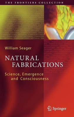 Natural Fabrications: Science, Emergence and Consciousness - The Frontiers Collection (Hardback)