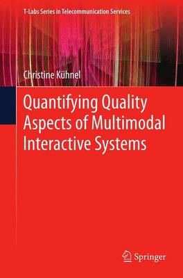 Quantifying Quality Aspects of Multimodal Interactive Systems - T-Labs Series in Telecommunication Services (Hardback)