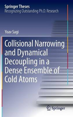 Collisional Narrowing and Dynamical Decoupling in a Dense Ensemble of Cold Atoms - Springer Theses (Hardback)