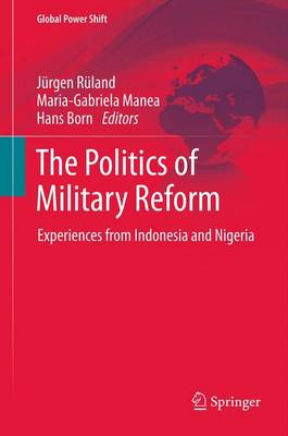 The Politics of Military Reform: Experiences from Indonesia and Nigeria - Global Power Shift (Hardback)