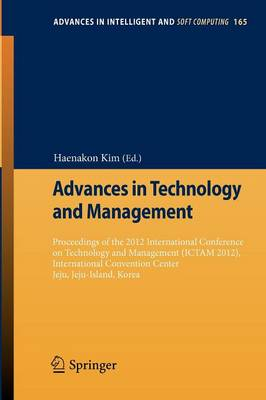 Advances in Technology and Management: Proceedings of the 2012 International Conference on Technology and Management (ICTAM 2012), International Convention Center Jeju, Jeju-Island, Korea - Advances in Intelligent and Soft Computing 165 (Paperback)
