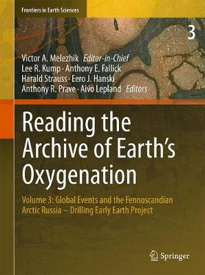 Reading the Archive of Earth's Oxygenation: Volume 3: Global Events and the Fennoscandian Arctic Russia - Drilling Early Earth Project - Frontiers in Earth Sciences (Hardback)