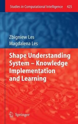 Shape Understanding System - Knowledge Implementation and Learning - Studies in Computational Intelligence 425 (Hardback)