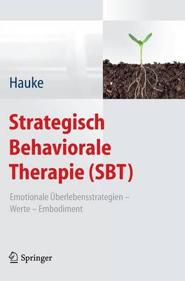 Strategisch Behaviorale Therapie (Sbt): Emotionale  berlebensstrategien - Werte - Embodiment (Hardback)