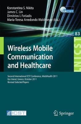 Wireless Mobile Communication and Healthcare: Second International ICST Conference, MobiHealth 2011, Kos Island, Greece, October 5-7, 2011. Revised Selected Papers - Lecture Notes of the Institute for Computer Sciences, Social Informatics and Telecommunications Engineering 83 (Paperback)