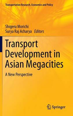Transport Development in Asian Megacities: A New Perspective - Transportation Research, Economics and Policy (Hardback)