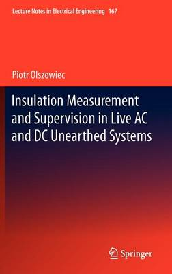 Insulation Measurement and Supervision in Live AC and DC Unearthed Systems - Lecture Notes in Electrical Engineering 167 (Hardback)