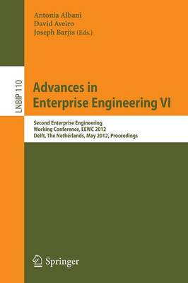 Advances in Enterprise Engineering VI: Second Enterprise Engineering Working Conference, EEWC 2012, Delft, The Netherlands, May 7-8, 2012, Proceedings - Lecture Notes in Business Information Processing 110 (Paperback)