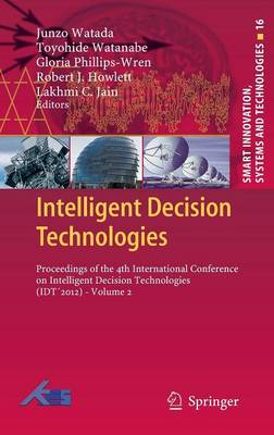 Intelligent Decision Technologies: Proceedings of the 4th International Conference on Intelligent Decision Technologies (IDT'2012) - Volume 2 - Smart Innovation, Systems and Technologies 16 (Hardback)