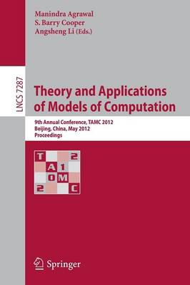 Theory and Applications of Models of Computation: 9th Annual Conference, TAMC 2012, Beijing, China, May 16-21, 2012. Proceedings - Theoretical Computer Science and General Issues 7287 (Paperback)