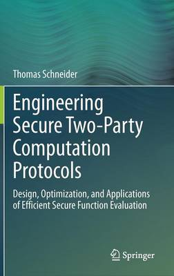 Engineering Secure Two-Party Computation Protocols: Design, Optimization, and Applications of Efficient Secure Function Evaluation (Paperback)