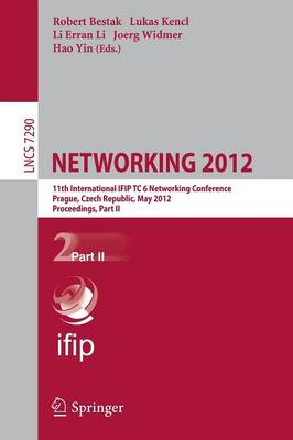 NETWORKING 2012: 11th International IFIP TC 6 Networking Conference, Prague, Czech Republic, May 21-25, 2012, Proceedings, Part II - Lecture Notes in Computer Science 7290 (Paperback)