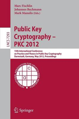 Public Key Cryptography -- PKC 2012: 15th International Conference on Practice and Theory in Public Key Cryptography, Darmstadt, Germany, May 21-23, 2012, Proceedings - Security and Cryptology 7293 (Paperback)