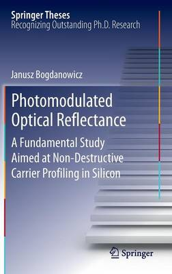 Photomodulated Optical Reflectance: A Fundamental Study Aimed at Non-Destructive Carrier Profiling in Silicon - Springer Theses (Hardback)