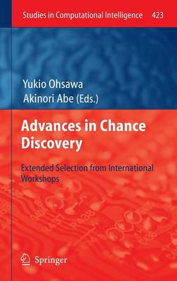 Advances in Chance Discovery: Extended Selection from International Workshops - Studies in Computational Intelligence 423 (Hardback)