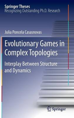 Evolutionary Games in Complex Topologies: Interplay Between Structure and Dynamics - Springer Theses (Hardback)