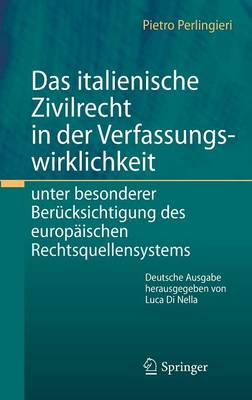 Das Italienische Zivilrecht in Der Verfassungswirklichkeit: Unter Besonderer Ber cksichtigung Des Europ ischen Rechtsquellensystems (Hardback)