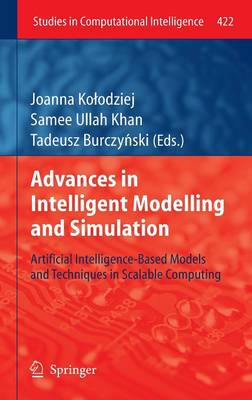 Advances in Intelligent Modelling and Simulation: Artificial Intelligence-Based Models and Techniques in Scalable Computing - Studies in Computational Intelligence 422 (Hardback)