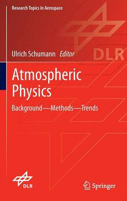 Atmospheric Physics: Background - Methods - Trends - Research Topics in Aerospace (Hardback)