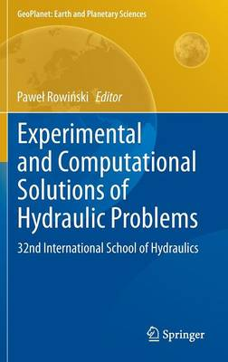 Experimental and Computational Solutions of Hydraulic Problems: 32nd  International School of Hydraulics - GeoPlanet: Earth and Planetary Sciences (Hardback)