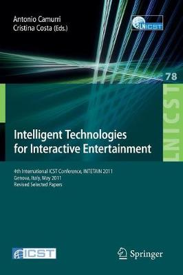 Intelligent Technologies for Interactive Entertainment: 4th International ICST Conference, INTETAIN 2011, Genova, Italy, May 25-27, 2011, Revised Selected Papers - Lecture Notes of the Institute for Computer Sciences, Social Informatics and Telecommunications Engineering 78 (Paperback)