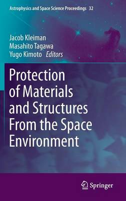 Protection of Materials and Structures From the Space Environment - Astrophysics and Space Science Proceedings 32 (Hardback)