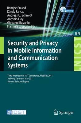 Security and Privacy in Mobile Information and Communication Systems: Third International ICST Conference, MOBISEC 2011, Aalborg, Denmark, May 17-19, 2011, Revised Selected Papers - Lecture Notes of the Institute for Computer Sciences, Social Informatics and Telecommunications Engineering 94 (Paperback)