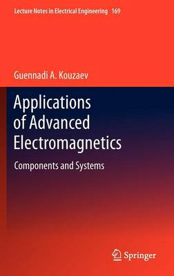 Applications of Advanced Electromagnetics: Components and Systems - Lecture Notes in Electrical Engineering 169 (Hardback)