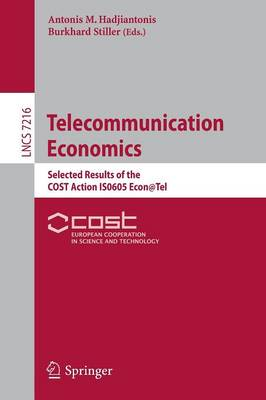 Telecommunication Economics: Selected Results of the COST Action IS0605 Econ@Tel - Computer Communication Networks and Telecommunications 7216 (Paperback)