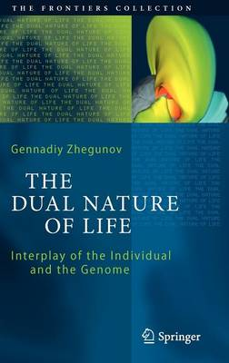 The Dual Nature of Life: Interplay of the Individual and the Genome - The Frontiers Collection (Hardback)