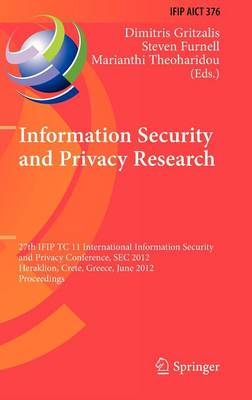 Information Security and Privacy Research: 27th IFIP TC 11 Information Security and Privacy Conference, SEC 2012, Heraklion, Crete, Greece, June 4-6, 2012, Proceedings - IFIP Advances in Information and Communication Technology 376 (Hardback)