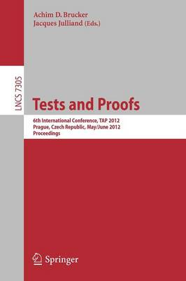 Tests and Proofs: 6th International Conference, TAP 2012, Prague, Czech Republic, May 31 -- June 1, 2012. Proceedings - Lecture Notes in Computer Science 7305 (Paperback)