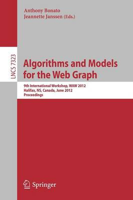 Algorithms and Models for the Web Graph: 9th International Workshop, WAW 2012, Halifax, NS, Canada, June 22-23, 2012, Proceedings - Lecture Notes in Computer Science 7323 (Paperback)