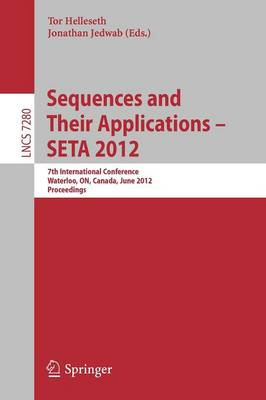 Sequences and Their Applications -- SETA 2012: 7th International Conference, SETA 2012, Waterloo, ON, Canada, June 4-8, 2012. Proceedings - Lecture Notes in Computer Science 7280 (Paperback)