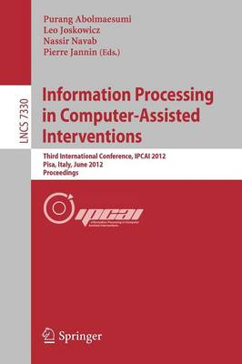 Information Processing in Computer Assisted Interventions: Third International Conference, IPCAI 2012, Pisa, Italy, June 27, 2012, Proceedings - Lecture Notes in Computer Science 7330 (Paperback)