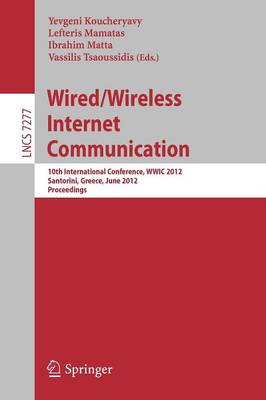 Wired / Wireless Internet Communication: 10th International Conference, WWIC 2012, Santorini, Greece, June 6-8, 2012, Proceedings - Lecture Notes in Computer Science 7277 (Paperback)